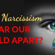 Will Narcissism Tear Our World Apart?