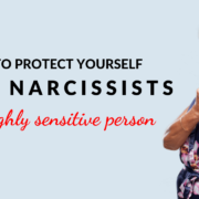 Protecting Yourself From Narcissists As A Highly Sensitive Person
