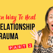 The Proven Way to Heal Toxic Relationship Trauma – Part Two