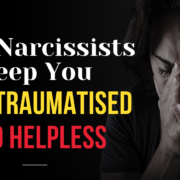 How Narcissists Keep You Sick, Traumatised And Helpless