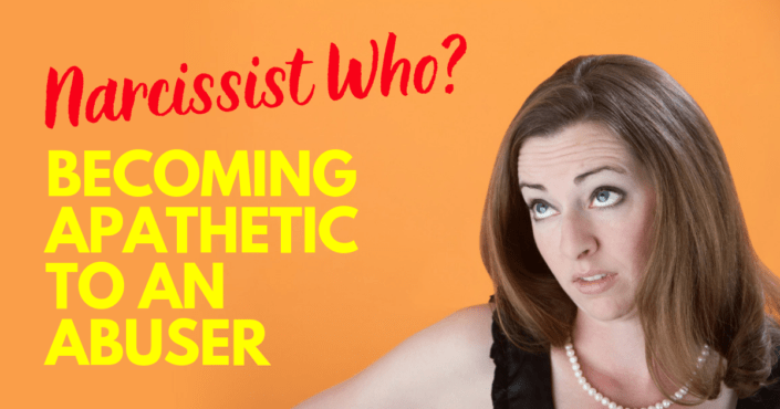 Narcissist Who? Becoming Apathetic To An Abuser