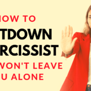 How To Shutdown A Narcissist Who Won't Leave You Alone