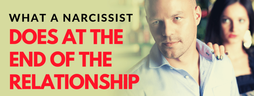 What A Narcissist Does At The End Of The Relationship