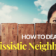 How To Deal With Narcissistic Neighbours