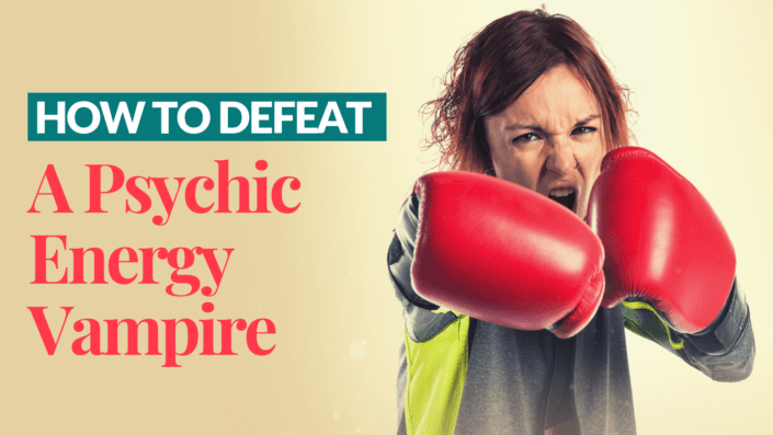 How To Defeat A Psychic Energy Vampire