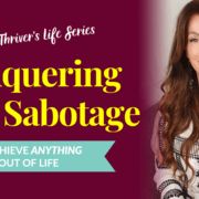 Conquering Self-Sabotage – How To Achieve Anything You Want Out Of Life