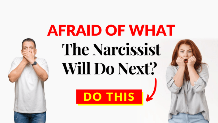Afraid Of What The Narcissistic Will Do Next? – Do this