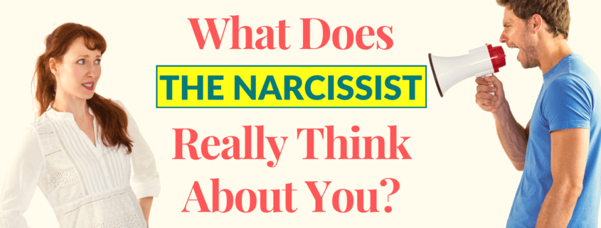 What Does The Narcissist Really Think About You?