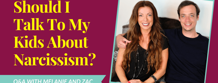 Should I Talk To My Kids About Narcissism? Q&A with Melanie and Zac