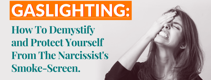 Gaslighting: How To Demystify And Protect Yourself From The Narcissist's Smoke-Screen