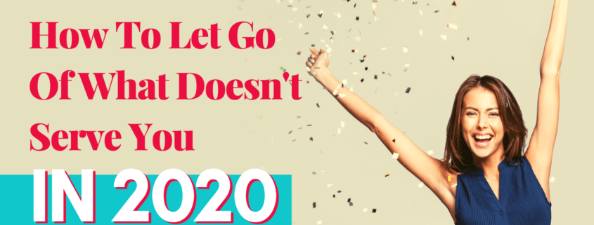 How To Let Go Of What Doesn't Serve You In 2020