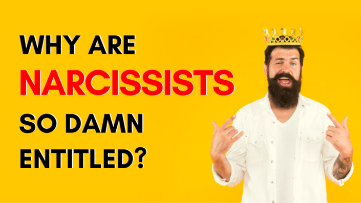Why Are Narcissists So Damn Entitled?