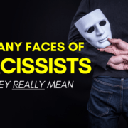 The Many Faces Of Narcissists – What They Really Mean