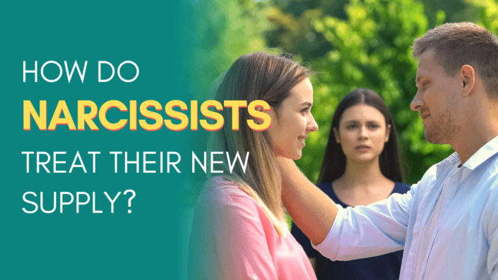 How Do Narcissists Treat Their New Supply?