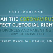 Free Webinar: Can the Coronavirus Affect Custodial Rights? How Divorces and Parenting Time May Be Impacted
