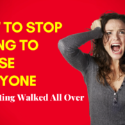 How To Stop Trying To Please Everyone And Getting Walked All Over