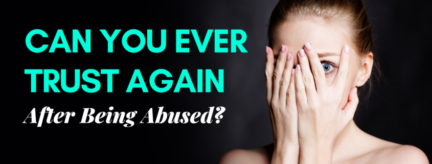 Can You Ever Trust Again After Being Abused?