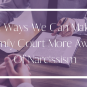 3 Ways To Make Family Court More Aware Of Narcissism