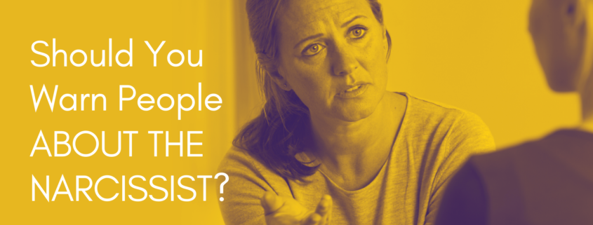 Should You Warn People About The Narcissist?