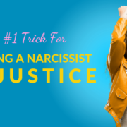 The #1 Trick For Bringing A Narcissist To Justice