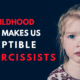 How Childhood Trauma Makes Us Susceptible to Narcissists