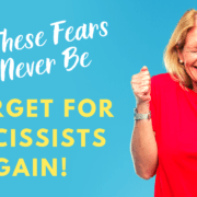 Crush These Fears And Never Be A Target For Narcissists Again