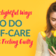 5 Delightful Ways To Do Self-Care Without Feeling Guilty