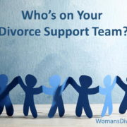 Choosing the people who will make up your support team for divorce.