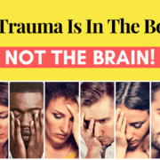 The Trauma Is In The Body … Not The Brain!