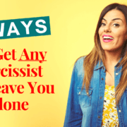 3 Ways To Get Any Narcissist To Leave You Alone