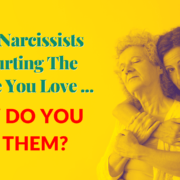 When Narcissists Are Hurting The People You Love … How Do You Help Them?