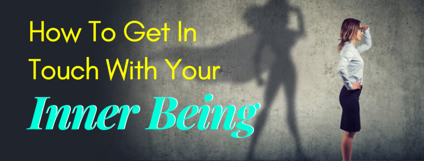How To Get In Touch With Your Inner Being