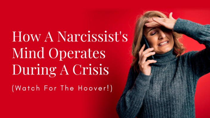 How A Narcissist's Mind Operates During A Crisis (Watch For The Hoover!)