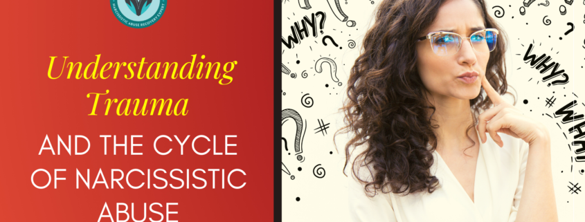 Understanding Trauma and the Cycles of Narcissistic Abuse