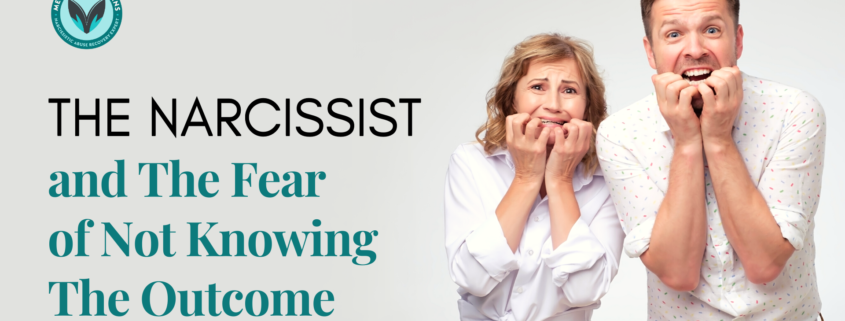 The Narcissist And The Fear Of Not Knowing The Outcome
