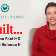 The Thriver's Life Series – Guilt … Why You Feel It And How To Release It
